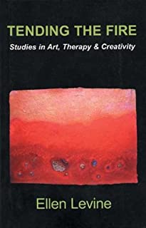 Tending the Fire: Studies in Art, Therapy & Creativity