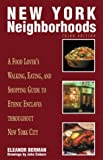 New York Neighborhoods, 3rd: A Food Lover's Walking, Eating, and Shopping Guide to Ethnic Enclaves throughout New York City (Neighborhood Series)