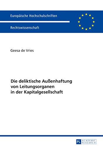 Die deliktische Außenhaftung von Leitungsorganen in der Kapitalgesellschaft (Europäische Hochschulschriften Recht 5917)