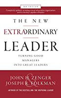 The New Extraordinary Leader: Turning Good Managers into Great Leaders