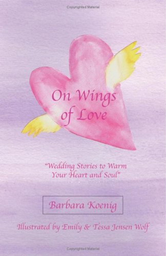 On Wings of Love: Wedding Stories to Warm Your Heart and Sou