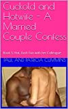 Cuckold and Hotwife - A Married Couple Confess: Book 5: Hot, Dark Fun with her Colleague (English...