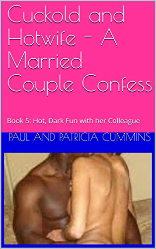 Cuckold and Hotwife - A Married Couple Confess: Book 5: Hot, Dark Fun with her Colleague (Cuckold and Hotwife: A Married Couple Confess 6)