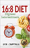 16:8 DIET - Digiuno Intermittente: Ecco Come Dimagrire Velocemente con la Dieta del Digiuno Intermittente Senza Rinunciare al Tuo Cibo Preferito…