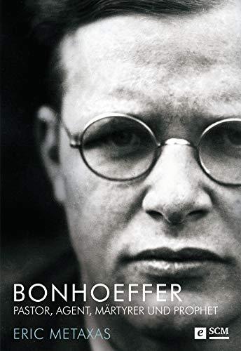 Bonhoeffer: Pastor, Agent, Märtyrer und Prophet (Große Glaubensmänner)