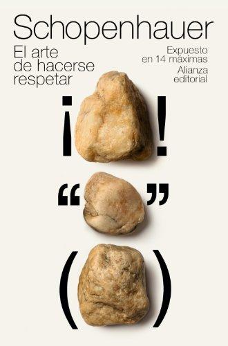El arte de hacerse respetar: Expuesto en 14 máximas (El libro de bolsillo - Bibliotecas de autor - Biblioteca Schopenhauer)
