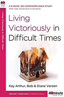 Living Victoriously in Difficult Times by Arthur, Kay, Vereen, Bob, Vereen, Diane [WaterBrook Press,2009] (Paperback) Reprint Edition