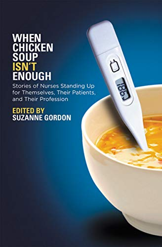 412STlGcq1L - When Chicken Soup Isn't Enough: Stories of Nurses Standing Up for Themselves, Their Patients, and Th