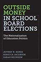 Outside Money in School Board Elections: The Nationalization of Education Politics (Education Politics and Policy)