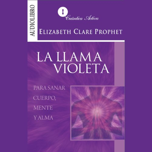 La llama violeta [Violet Flame to Heal Body, Mind and Soul] cover art