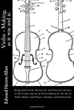 Violin - Making, as it was and is:: Being a Historical, Theoretical, and Practical Treatise on the Science and art of Violin-Making for the Use of Violin Makers and Players, Amature and Professional