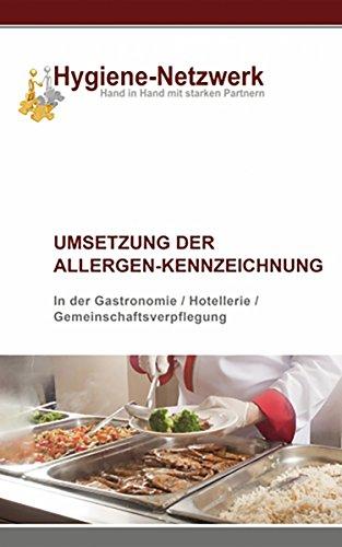 Umsetzung der Allergen-Kennzeichnung: Allergenkennzeichnung - der Praxisleitfaden zur Umsetzung (Hygiene Management Ratgeber)