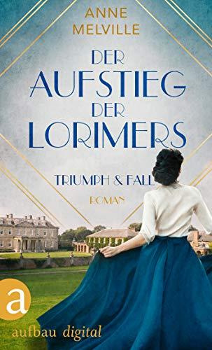 Der Aufstieg der Lorimers: Triumph und Fall (Die Geschichte einer Handelsfamilie 1)