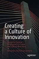 Creating a Culture of Innovation: Design an Optimal Environment to Create and Execute New Ideas