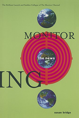 Monitoring the News: The Brilliant Launch and Sudden Collapse of the Monitor Channel (English Edition)