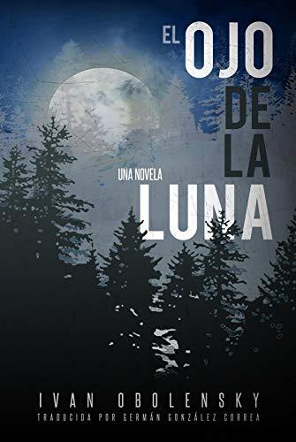 El ojo de la luna de [Ivan Obolensky, Germán González Correa]