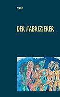 Der Fabrizierer: Leben & Tod fuer ein grossartiges Gemaelde