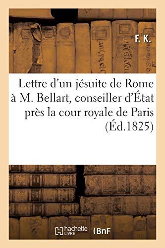 Lettre d'un jésuite de Rome à M. Bellart, conseiller d'État près la...