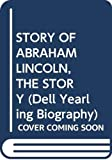 STORY OF ABRAHAM LINCOLN, THE STORY (Dell Yearling Biography)