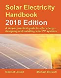 Solar Electricity Handbook - 2018 Edition: A Simple, Practical Guide...