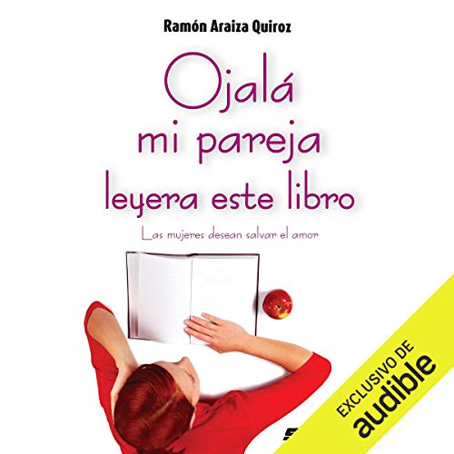 Ojalá mi pareja leyera este libro [I Wish My Partner Read This Book] Audiobook By Ramón Araiza Quiroz cover art