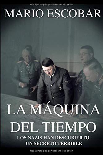 La Máquina del Tiempo (Libro Completo)(Libro revisado): Con un nuevo descubrimiento los nazis pueden cambiar el rumbo de la Historia
