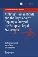 Athletes' Human Rights and the Fight Against Doping: A Study of the European Legal Framework (ASSER International Sports Law Series)