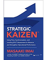 Strategic Kaizen(tm) Using Flow, Synchronization, and Leveling [Fsl(tm)] Assessment to Measure and Strengthen Operational Performance