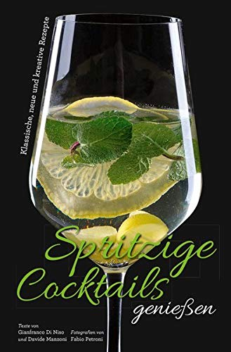 Spritzige Cocktails genießen: Klassische, neue und kreative Rezepte
