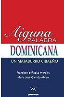 Aiguna Palabra Dominicana: Un Mataburro Cibaeño