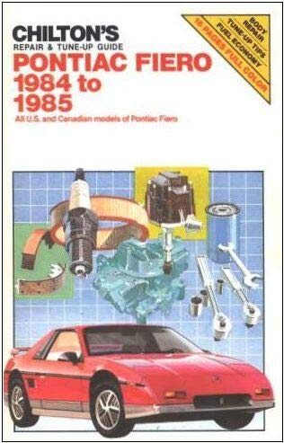 Chilton's Repair & Tune-Up Guide: Pontiac Fiero, 1984 to 1985, All U.S. and Canadian Models of Pontiac…