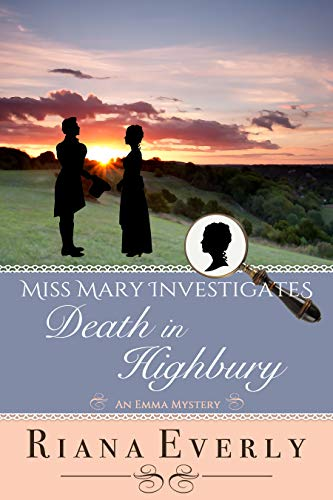 Death in Highbury: An Emma Mystery (Miss Mary Investigates Book 2) by [Riana Everly]