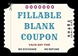 Fillable Blank Coupon: DIY Gift Vouchers ~ Perfect For Her , Kids , Friends & Family, Husband , Boyfriend ,Couples, Love Coupons For Anniversary, Birthday ,Sweetest Day and Christmas