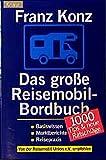 Das Reisemobil-Bordbuch: Basiswissen, Marktberichte, Reisepraxis