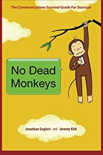 No Dead Monkeys: The Communications Survival Guide for Startups