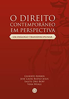 O Direito Contemporâneo em Perspectiva: Um diálogo transdisciplinar (Portuguese Edition) by [Gilberto Kerber, José Lauri Bueno Jesus, Salete Oro Boff, Vera Werle]