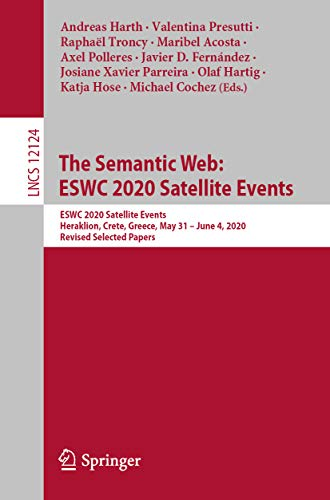 The Semantic Web: ESWC 2020 Satellite Events: ESWC 2020 Satellite Events, Heraklion, Crete, Greece, May 31 – June 4, 2020, Revised Selected Papers (Lecture ... Science Book 12124) (English Edition)