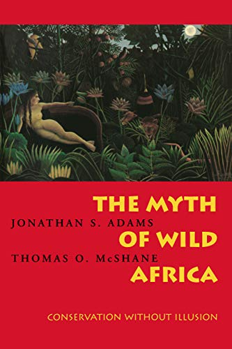 Adams, J: Myth of Wild Africa: Conservation Without Illusion