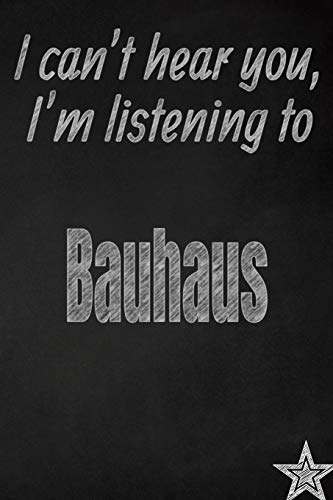 I can't hear you, I'm listening to Bauhaus creative writing lined journal: Promoting band fandom and...