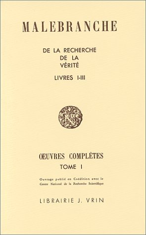 Nicolas Malebranche: Iuvres Completes I de la Recherche de la Verite Tome I Des Oeuvres Completes Livre 1-3 (Bibliotheque Des Textes Philosophiques) (French Edition)