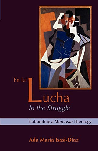 En La Lucha/ In the Struggle: Elaborating a Mujerista Theology (10th Anniversary Edition) (English and Spanish Edition)
