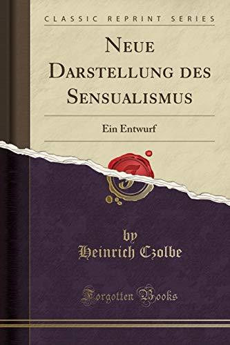 Neue Darstellung des Sensualismus: Ein Entwurf (Classic Reprint)