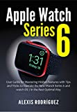 Apple Watch Series 6: User Guide for Mastering Hidden Features with Tips and Tricks to Operate the...