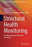 Structural Health Monitoring: An Advanced Signal Processing Perspective (Smart Sensors, Measurement and Instrumentation (26))