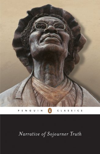Narrative of Sojourner Truth: A Bondswoman of Olden Time, with a History of Her Labors and Correspondence Drawn from Her Book of Life ; Also, A Memorial Chapter (Penguin Classics)