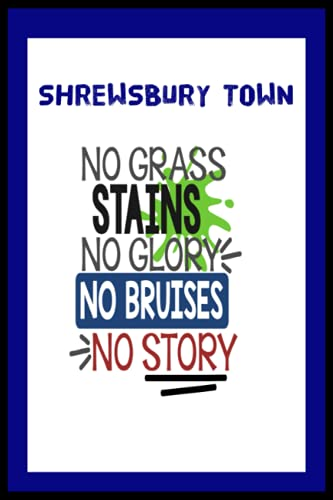 Shrewsbury Town: Quick Journal, Shrewsbury Town FC Journal, Shrewsbury Town Football Club, Shrewsbury Town FC Diary, Shrewsbury Town FC Planner, Shrewsbury Town FC