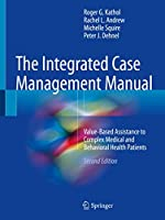 The Integrated Case Management Manual: Value-Based Assistance to Complex Medical and Behavioral Health Patients