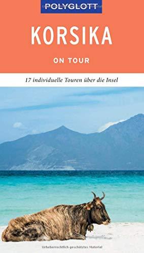 POLYGLOTT on tour Reiseführer Korsika: Der Touren-Guide für mehr Zeit zum Entdecken