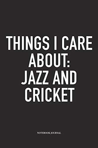 Things I Care About: Jazz And Cricket: A 6x9 Inch Matte Softcover Notebook Diary With 120 Blank Lined Pages And A Funny Sports Fanatic Cover Slogan