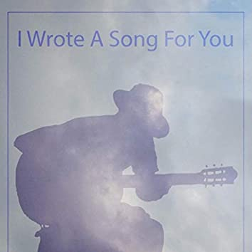 I Wrote a Song for You